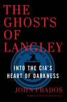 The ghosts of Langley : into the CIA's heart of darkness