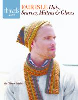Fair Isle hats, scarves, mittens & gloves : 7 stunning patterns to knit