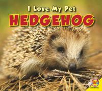 I Love My Pet Hedgehog