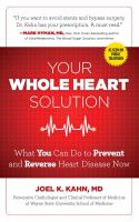 The whole heart solution : halt heart disease now with the best alternative and traditional medicine
