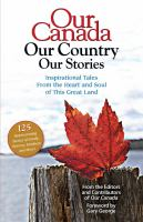 Our Canada : our country our stories : inspirational tales from the heart and soul of this great land