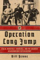 Operation Long Jump : Stalin, Roosevelt, Churchill, and the greatest assassination plot in history