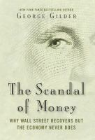 The Scandal of Money : Why Wall Street Recovers but the Economy Never Does