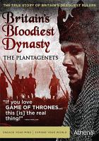 BRITAIN'S BLOODIEST DYNASTY : THE PLANTAGENETS