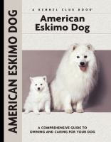 American Eskimo Dog : A Comprehensive Guide to Owning and Caring for Your Dog