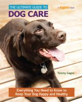 The Ultimate Guide to Dog Care