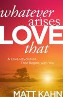 Whatever Arises Love That