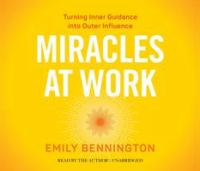 Miracles at Work : Turning Inner Guidance Into Outer Influence (Audiobook on CD)