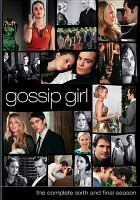 Gossip girl. The complete sixth and final season