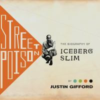 Street Poison : The Biography of Iceberg Slim