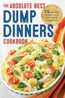The Absolute Best Dump Dinners Cookbook