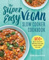 The super easy vegan slow cooker cookbook : 100+ easy, healthy recipes that are ready when you are