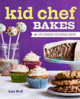 Kid chef bakes : the kids cookbook for aspiring bakers.