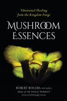MUSHROOM ESSENCES : VIBRATIONAL HEALING FROM THE KINGDOM FUNGI