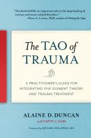 The Tao Of Trauma : A Practitioner's Guide For Integrating Five Element Theory And Trauma Treatment