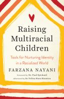 Raising Multiracial Children : Tools for Nurturing Identity in a Racialized World.