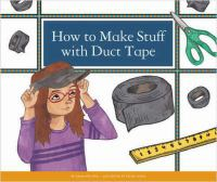How to Make Stuff With Duct Tape