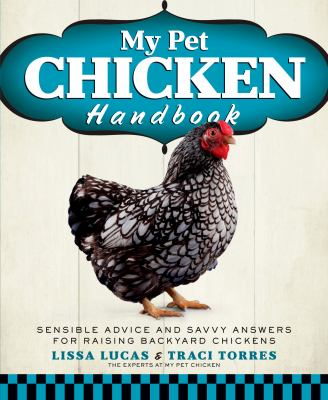 Cover image for My pet chicken handbook : sensible advice and savvy answers for raising backyard chickens