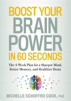 Boost your brain power in 60 seconds : the 4-week plan for a sharper mind, better memory, and healthier brain