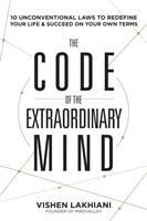 The code of the extraordinary mind : ten unconventional laws to redefine your life & succeed on your own terms