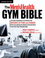 The Men's health gym bible : includes hundreds of exercises for weightlifting and cardio plus everything you need to get the most from your membership