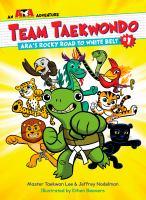 TEAM TAEKWONDO VOL1 : ARA'S ROCKY ROAD TO WHITE BELT [graphic Novel]