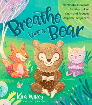 Breathe Like a Bear: 30  Mindful Moments for Kids to  Feel Calm and Focused  Anytime, Anywhere(book-cover)