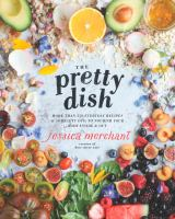 Pretty Dish : More Than 150 Everyday Recipes and 50 Beauty DIYs to Nourish Your Body Inside and Out