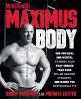 Maximus body : the physical and mental training plan that shreds your body, builds serious strength, and makes you unstoppably fit