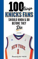 100 Things Knicks Fans Should Know & Do Before They Die