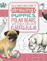 The Ultimate Girls' Guide to Drawing Puppies, Polar Bears, and Other Adorable Animals