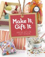Make it, gift it : handmade gifts for every occasion