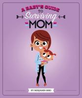 A Baby's Guide to Surviving Mom