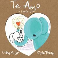 Te Amo / I Love You: Bilingual Spanish English Edition