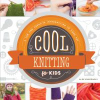 Cool knitting for kids : a fun and creative introduction to fiber art