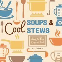 Cool soups & stews : easy & fun comfort food