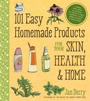 101 Easy Homemade Products for your Skin, Health & Home