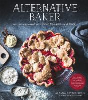 Alternative baker : reinventing dessert with gluten-free grains and flours