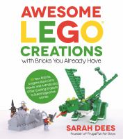 Awesome Lego Creations With Bricks You Already Have: 50 New Robots, Dragons, Race Cars, Planes, Wild Animals And Other Exciting Projects To Build Imag - Dees, Sarah