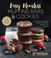 Easy flourless muffins, bars & cookies : delicious recipes for healthy, portable gluten-free snacks