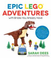 Epic Lego Adventures With Bricks You Already Have: Build Crazy Worlds Where Aliens Live On The Moon, Dinosaurs Walk Among Us, Scientists Battle Mutant - Dees, Sarah