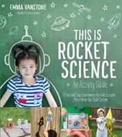 This is rocket science : an activity guide : 70 fun and easy experiments for kids to learn more about our solar system