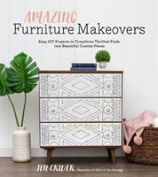 AMAZING FURNITURE MAKEOVERS : EASY DIY PROJECTS TO TRANSFORM THRIFTED FINDS INTO BEAUTIFUL CUSTOM PIECES