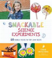 Snackable science experiments : 60 edible tests to try and taste