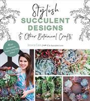 Stylish Succulent Designs & Other Botanical Crafts