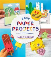 Easy paper projects : 60 crafts you can wear, gift, use and admire