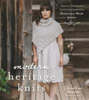 Modern heritage knits : sweaters, shawls and accessories inspired by American-made yarns