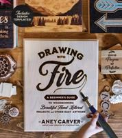 Drawing with fire : a beginner's guide to woodburning beautiful hand-lettered projects and other easy artwork