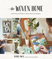 The woven home : easy frame loom projects to spruce up your living space