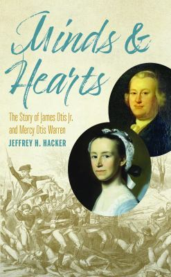 Minds and hearts  the story of James Otis Jr and Mercy Otis Warren
